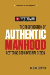 The Resurrection of Authentic Manhood: Restoring God's Original Design - eBook