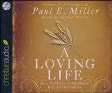 A Loving Life: In a World of Broken Relationships - unabridged audiobook on CD
