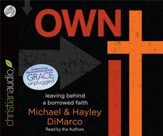 Own It: Leaving Behind a Borrowed Faith- unabridged audiobook on CD