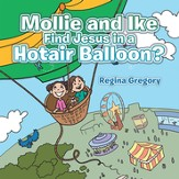 Mollie and Ike Find Jesus in a Hotair Balloon? - eBook