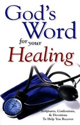 God's Word For Your Healing: Scriptures, Confessions and devotions To Help You Recover