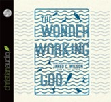 The Wonder-Working God: Seeing the Glory of Jesus in His Miracles - unabridged audiobook on CD