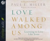 Love Walked Among Us: Learning to Love Like Jesus - unabridged audiobook on CD
