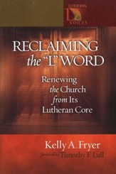 Reclaiming the L Word: Renewing to Chruch from Its Lutheran Core