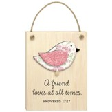 A Friend Loves At All Times, Proverbs 17:17, Plaque