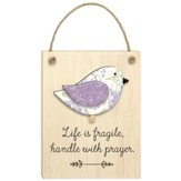 Life is Fragile, Handle with Prayer Plaque