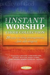 The Instant Worship Choir Collection: 20 easy-to-sing Arrangements...just add singers!