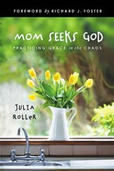 Mom Seeks God: Finding Grace in the Chaos - eBook