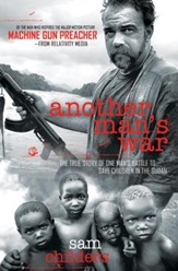 Another Man's War: The True Story of One Man's Battle to Save Children in the Sudan - eBook