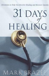31 Days of Healing: Devotions to Help You Receive Healing and Recover Quickly