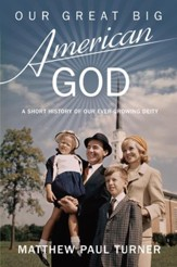 Our Great Big American God: A Short History of Our Ever-Growing Deity - eBook