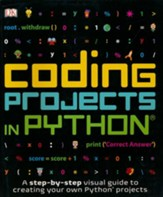 Coding Projects in Python: A  Step-by-Step Visual Guide to Creating Your Own Python Projects