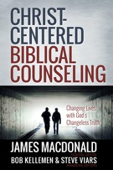 Christ-Centered Biblical Counseling: Changing Lives with God's Changeless Truth - eBook