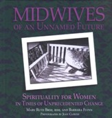 Midwives of an Unnamed Future: Spirituality for Women in Times of Unprecedented Change