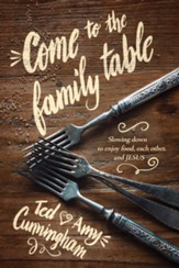 Come to the Family Table: Slowing Down to Enjoy Food, Each Other, and Jesus