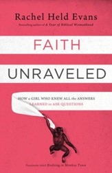 Faith Unraveled: How a Girl Who Knew All the Answers Learned to Ask Questions - eBook