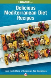 Delicious Mediterranean Diet Recipes: From the Editors of America's Top Magazines - eBook