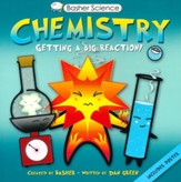 Basher Books Chemistry: Getting a Big Reaction!