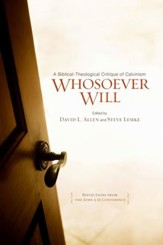 Whosoever Will: A Biblical-Theological Critique of Five-Point Calvinism