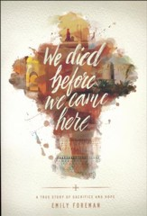 We Died Before We Came Here: A True Story of Sacrifice and Hope