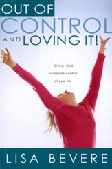 Out Of Control And Loving It: Giving God Complete Control of Your Life - eBook