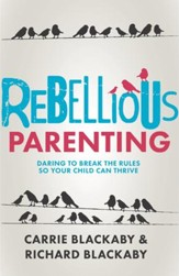 Rebellious Parenting: Daring to Break the Rules so your Child Can Thrive