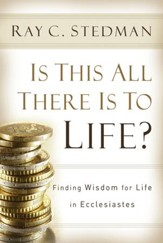 Is This All There Is to Life?: Finding Wisdom for Life in Ecclesiastes - eBook