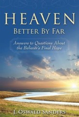 Heaven: Better By Far: Answers to Questions About the Believer's Final Hope - eBook