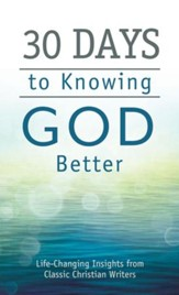30 Days to Knowing God Better: Life-Changing Insights from Classic Christian Writers - eBook