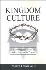Kingdom Culture: Uncovering the Heart of What Empowers Teams