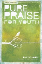 Pure Praise for Youth: A Heart-Focused Study on Worship