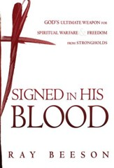 Signed in Blood: God's Ultimate Weapon for Spiritual Warfare - eBook