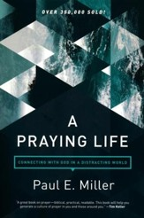 A Praying Life: Connecting with God in a Distracting World,  2nd Edition