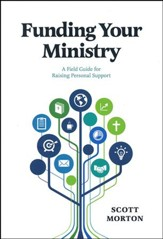 Funding Your Ministry: A Field Guide for Raising Personal Support Revised 3rd Edition