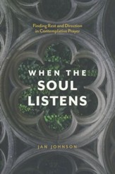 When the Soul Listens: Finding Rest and Direction in Contemplative Prayer / Enlarged edition