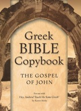 Hey, Andrew! Teach Me Some Greek! Bible Copybook: The Gospel of John