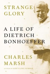 Strange Glory: A Life of Dietrich Bonhoeffer - eBook