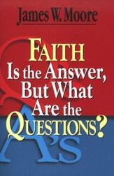Faith is the Answer But What Are the Questions?