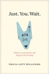 Just. You. Wait.: Patience, Contentment and Hope for the Everyday
