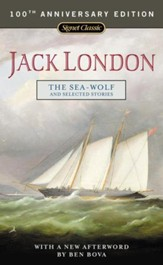 The Sea-Wolf and Selected Stories:  100th Anniversary Edition - eBook