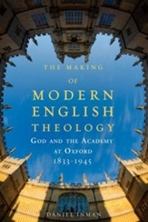 The Making of Modern English Theology: God and the Academy at Oxford, 1833-1945