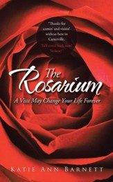 The Rosarium: A Visit May Change Your Life Forever - eBook