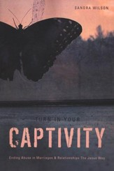 Turn In Your Captivity!: Ending Abuse in Marriages and Relationships The Jesus Way