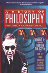 A History of Philosophy, Volume IX: Modern Philosophy-From the French Revolution to Sarte, Camus, and Levi-Strauss