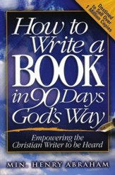 How To Write A Book In 90 Days: God's Way Empowering The Christian Writer To Be Heard
