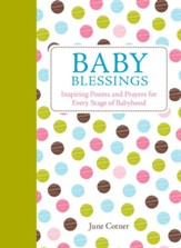 Baby Blessings: Inspiring Poems and Prayers for Every Stage of Babyhood
