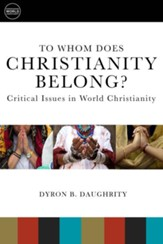 To Whom Does Christianity Belong?: Critical Issues in World Christianity