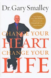 Change Your Heart, Change Your Life: How Changing What You Believe Will Give You the Great Life You've Always Wanted - eBook