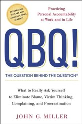 QBQ! The Question Behind the Question: Practicing Personal Accountability at Work and in Life - eBook