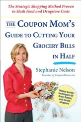 The Coupon Mom's Guide to Cutting Your Grocery Bills in Half: The Strategic Shopping Method Proven to Slash Food and Drugstore Costs - eBook
